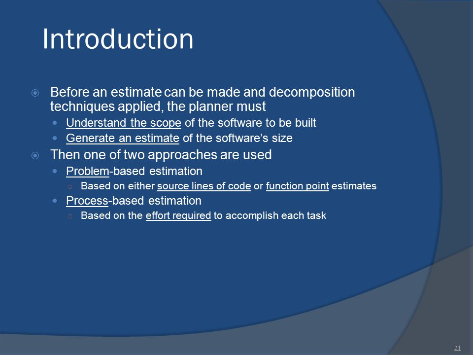 Introduction  Before an estimate can be made and decomposition techniques applied, the planner must Understand the scope of the software to be built