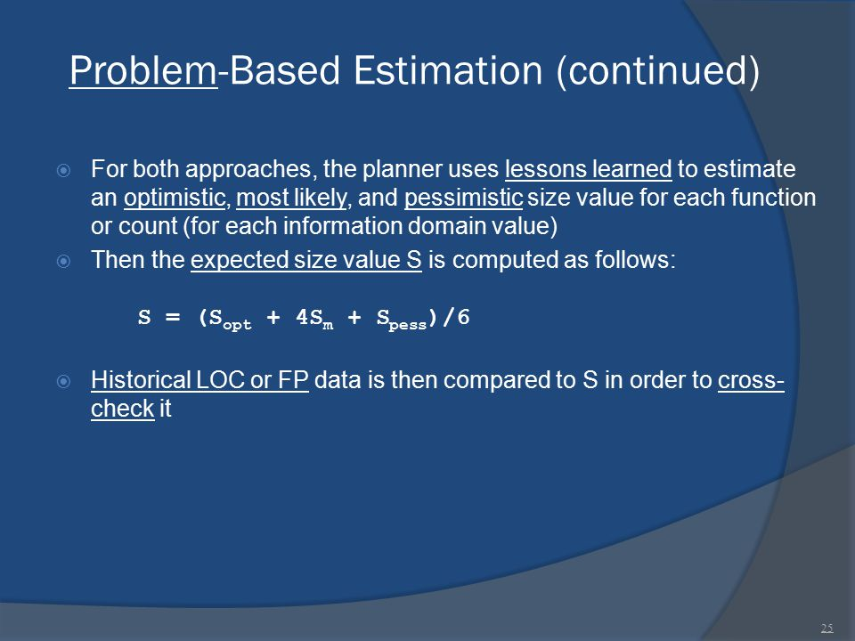 Problem-Based Estimation (continued)  For both approaches, the planner uses lessons learned to estimate an optimistic, most likely, and pessimistic s