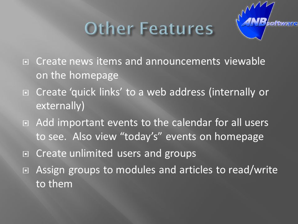 Create news items and announcements viewable on the homepage  Create 'quick links' to a web address (internally or externally)  Add important events to the calendar for all users to see.