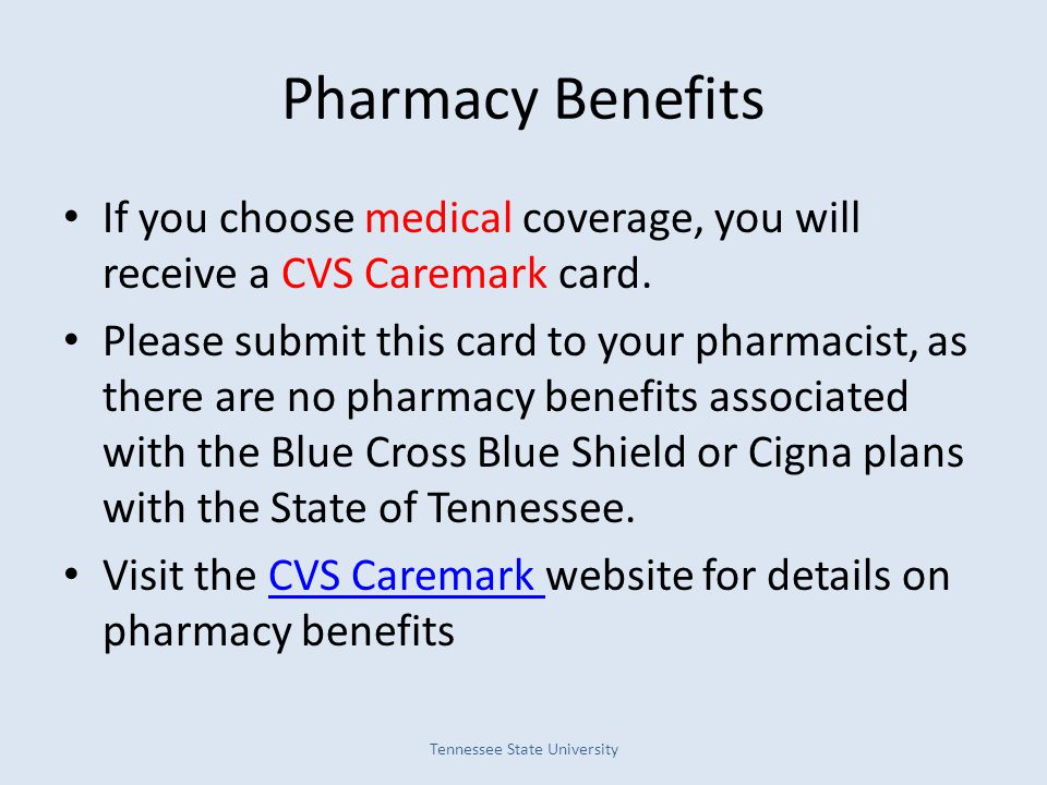 Pharmacy Benefits If you choose medical coverage, you will receive a CVS Caremark card.