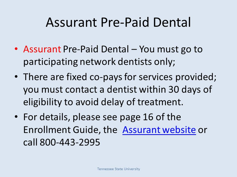 Assurant Pre-Paid Dental Assurant Pre-Paid Dental – You must go to participating network dentists only; There are fixed co-pays for services provided;