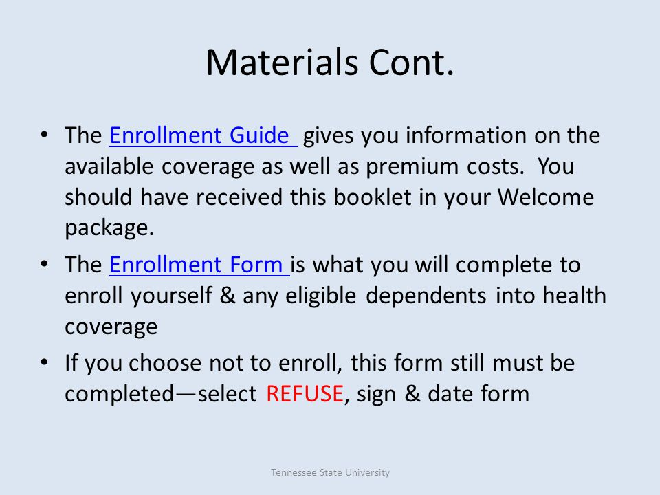 Materials Cont. The Enrollment Guide gives you information on the available coverage as well as premium costs. You should have received this booklet i