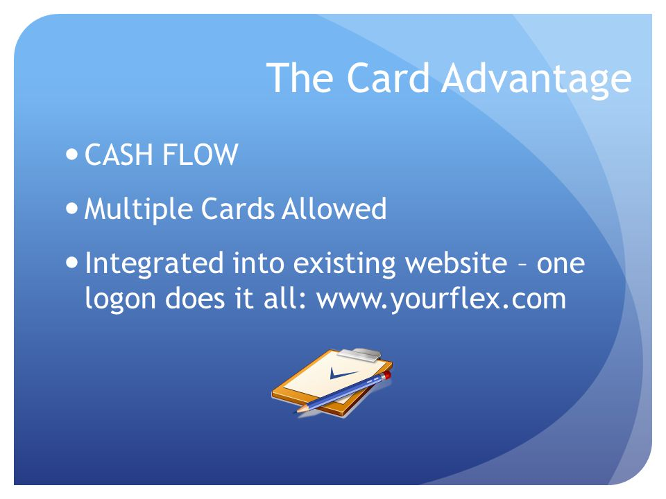 The Card Advantage CASH FLOW Multiple Cards Allowed Integrated into existing website – one logon does it all: