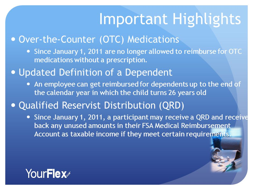Important Highlights Over-the-Counter (OTC) Medications Since January 1, 2011 are no longer allowed to reimburse for OTC medications without a prescription.