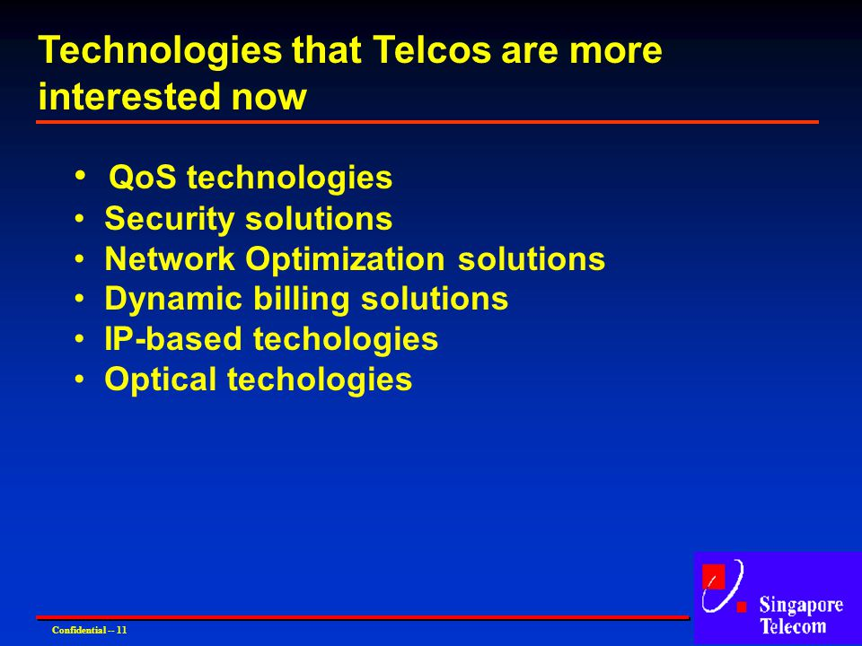 QoS technologies Security solutions Network Optimization solutions Dynamic billing solutions IP-based techologies Optical techologies Confidential --