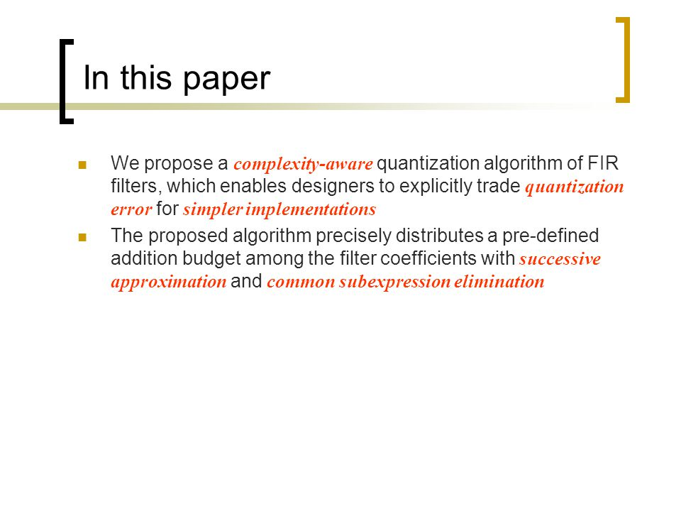 In this paper We propose a complexity-aware quantization algorithm of FIR filters, which enables designers to explicitly trade quantization error for simpler implementations The proposed algorithm precisely distributes a pre-defined addition budget among the filter coefficients with successive approximation and common subexpression elimination