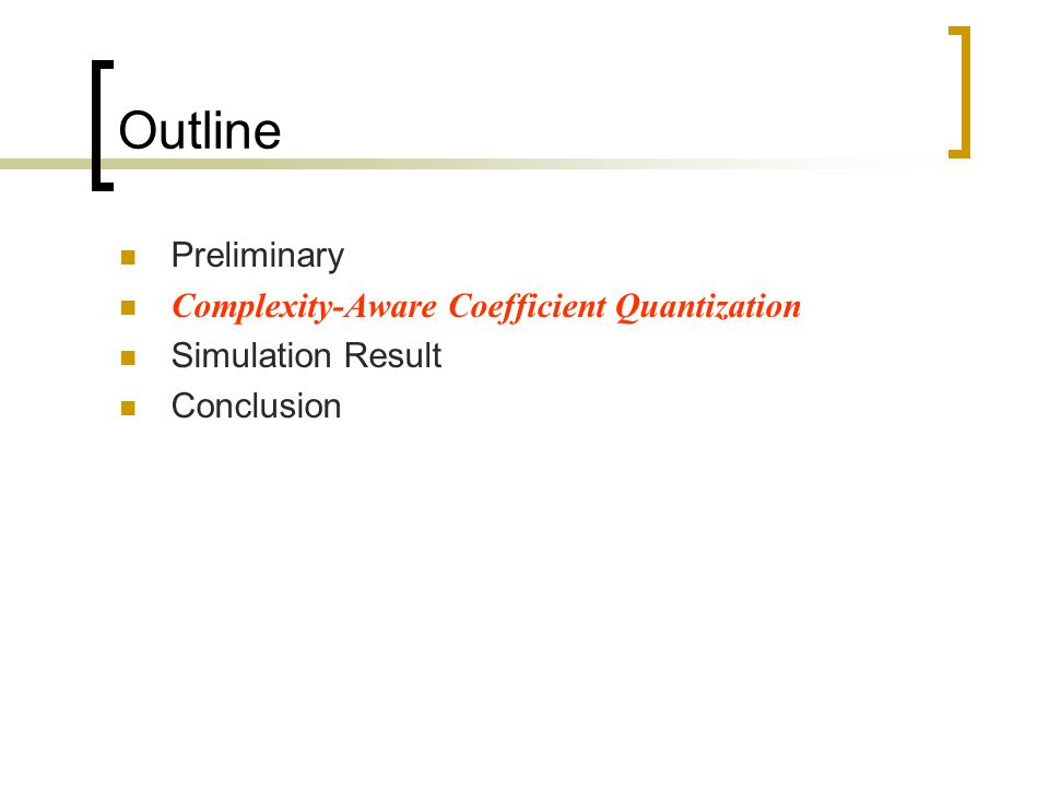 Outline Preliminary Complexity-Aware Coefficient Quantization Simulation Result Conclusion