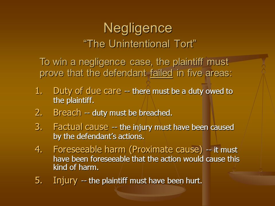 Negligence The Unintentional Tort 1.Duty of due care -- there must be a duty owed to the plaintiff.