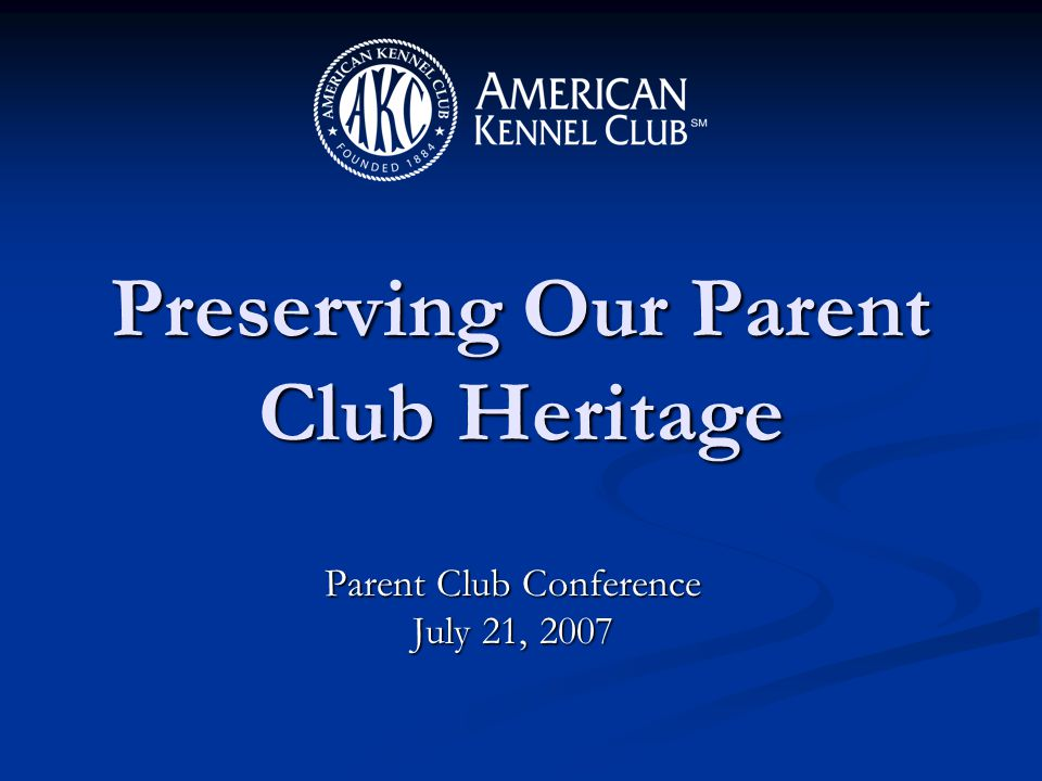 Parent Club Conference July 21, 2007 Preserving Our Parent Club Heritage