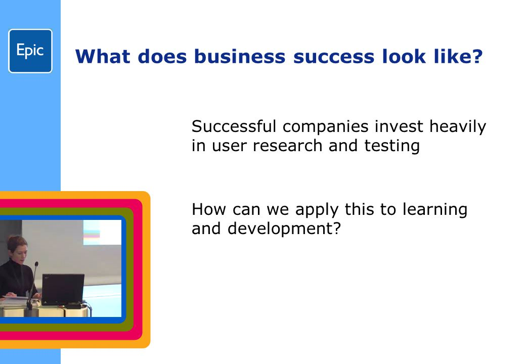 What does business success look like. How can we apply this to learning and development.