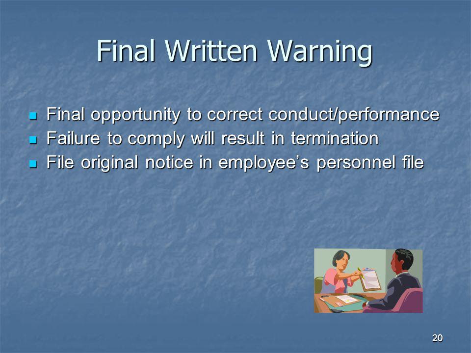 20 Final Written Warning Final opportunity to correct conduct/performance Final opportunity to correct conduct/performance Failure to comply will resu