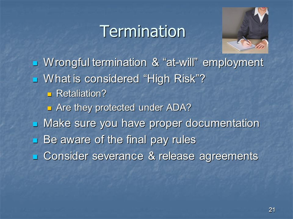 21 Termination Wrongful termination & at-will employment Wrongful termination & at-will employment What is considered High Risk .
