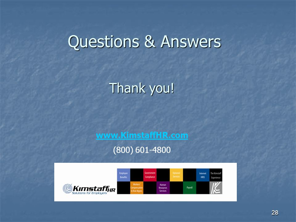 28 Thank you! Questions & Answers www.KimstaffHR.com (800) 601-4800