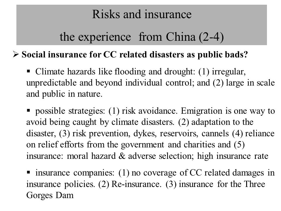 Risks and insurance the experience from China (2-4)  Social insurance for CC related disasters as public bads?  Climate hazards like flooding and dr