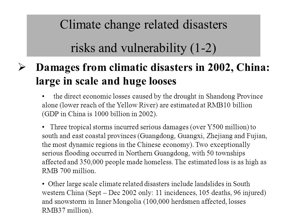 Climate change related disasters risks and vulnerability (1-3) 198519901995199719982000 Irrigated area (m ha)44.0447.4049.2851.2452.3053.8 Drainage area (mha)18.5419.3420.0720.2820.5320.99 Dykes ('000km)177220247248251271 Protected by dykes (m ha)31.0632.0030.6132.6934.1739.6 Area affected by flood (m ha) 14.2011.8012.7311.4122.297.32 Area affected by drought (m ha) 22.9018.1823.4533.5114.2440.51 Flood and drought: large and increase in scale