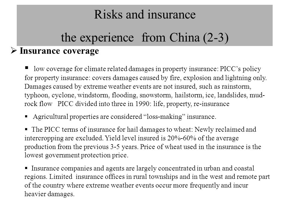 Risks and insurance the experience from China (2-3)  Insurance coverage  low coverage for climate related damages in property insurance: PICC's poli