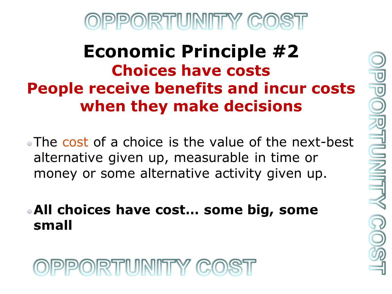 Highest-valued foregone alternative the value (to you) of the next-best alternative that you sacrificed/give up It is always subjective You know your costs It is sometimes objective Sometimes the costs can be measured in, say, dollars and cents or in time So, what are you giving up?