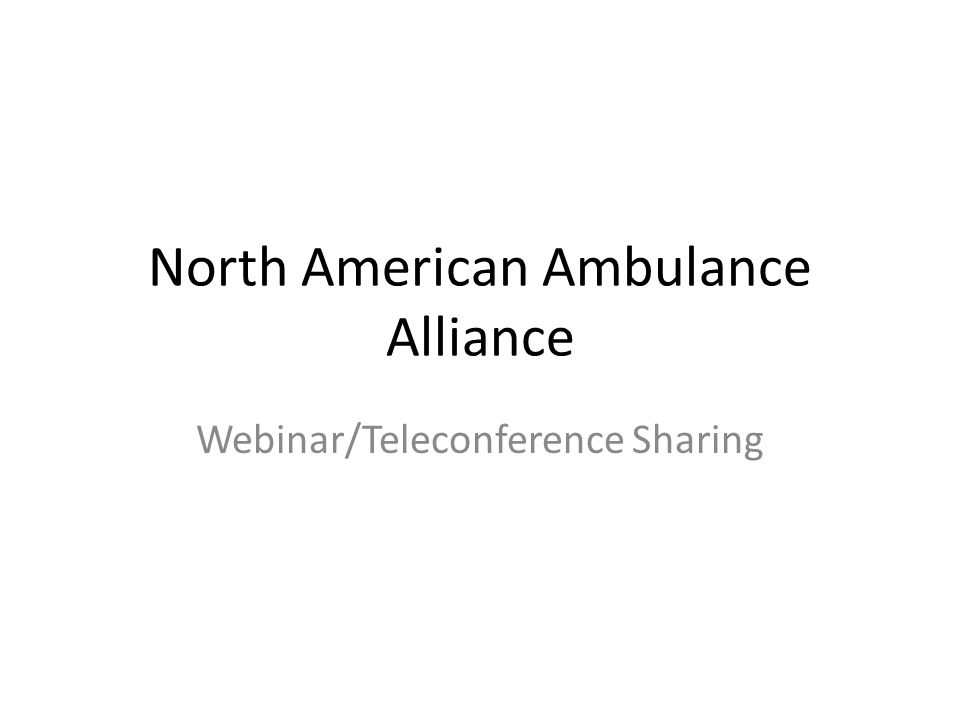 North American Ambulance Alliance Webinar/Teleconference Sharing