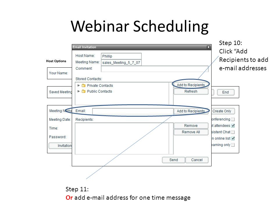 Webinar Scheduling Step 10: Click Add Recipients to add e-mail addresses Step 11: Or add e-mail address for one time message