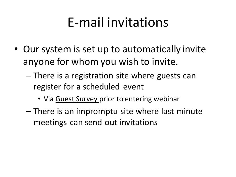 E-mail invitations Our system is set up to automatically invite anyone for whom you wish to invite.