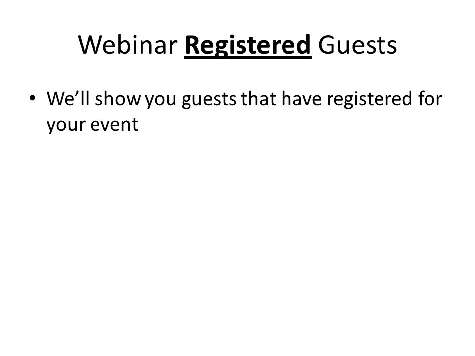 Webinar Registered Guests We'll show you guests that have registered for your event