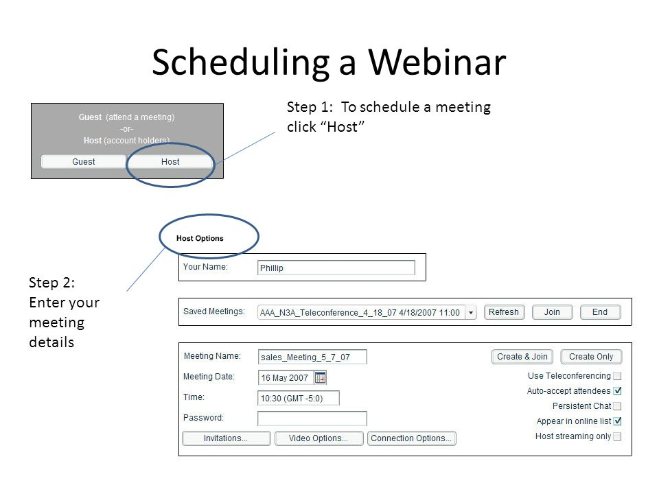 Scheduling a Webinar Step 1: To schedule a meeting click Host Step 2: Enter your meeting details