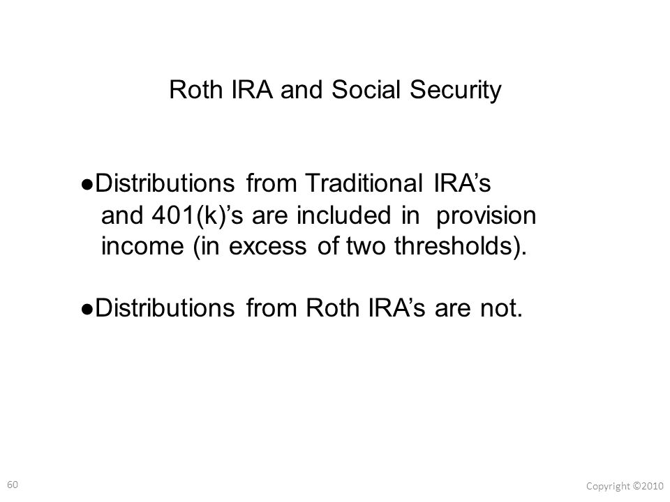 59 Copyright ©2010 Copyright 2007 Stretch IRA No Stretch IRA Loses Tax Deferral Taxes Due on Full Amount No Legacy Left for Children ® IRA ACCOUNTS OWNERSONGRANDCHILD IRA ACCOUNTS IRA ACCOUNTS IRA ACCOUNTS OWNER SON