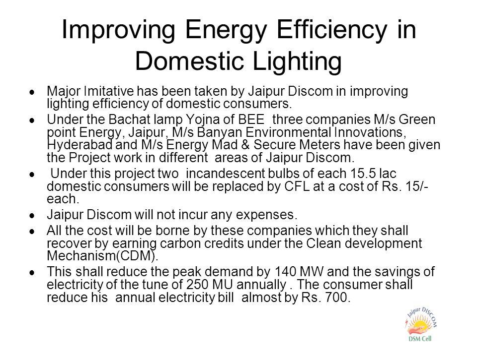 Improving Energy Efficiency in Domestic Lighting  Major Imitative has been taken by Jaipur Discom in improving lighting efficiency of domestic consumers.