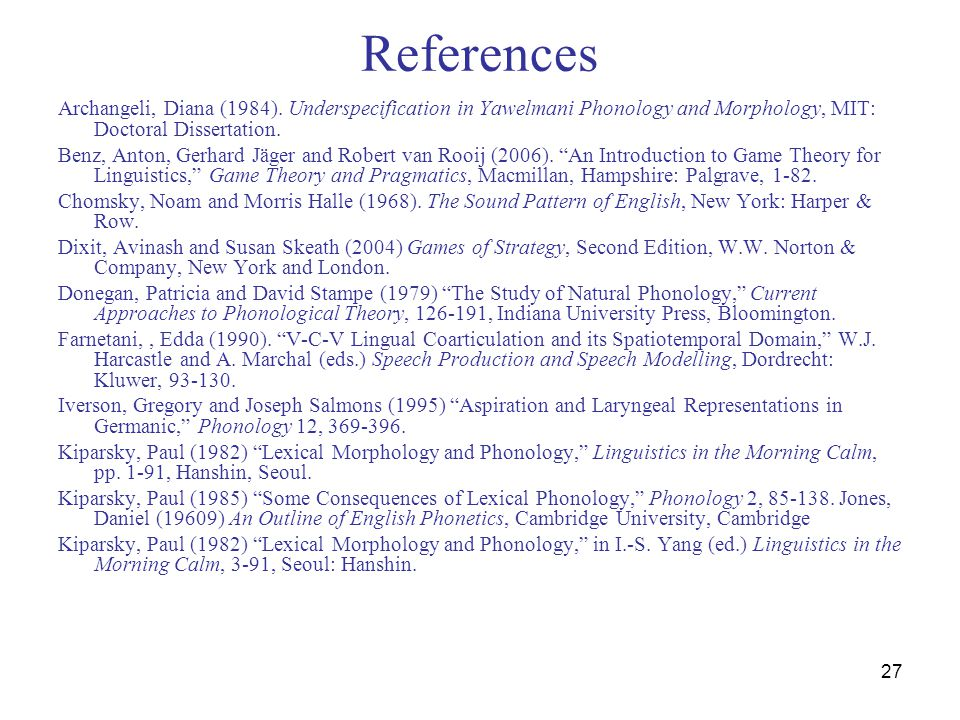 27 References Archangeli, Diana (1984). Underspecification in Yawelmani Phonology and Morphology, MIT: Doctoral Dissertation. Benz, Anton, Gerhard Jäg
