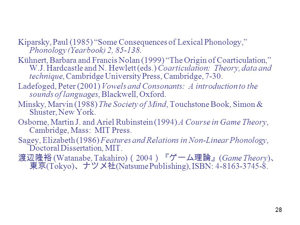 "28 Kiparsky, Paul (1985) ""Some Consequences of Lexical Phonology,"" Phonology (Yearbook) 2, 85-138. Kühnert, Barbara and Francis Nolan (1999) ""The Orig"
