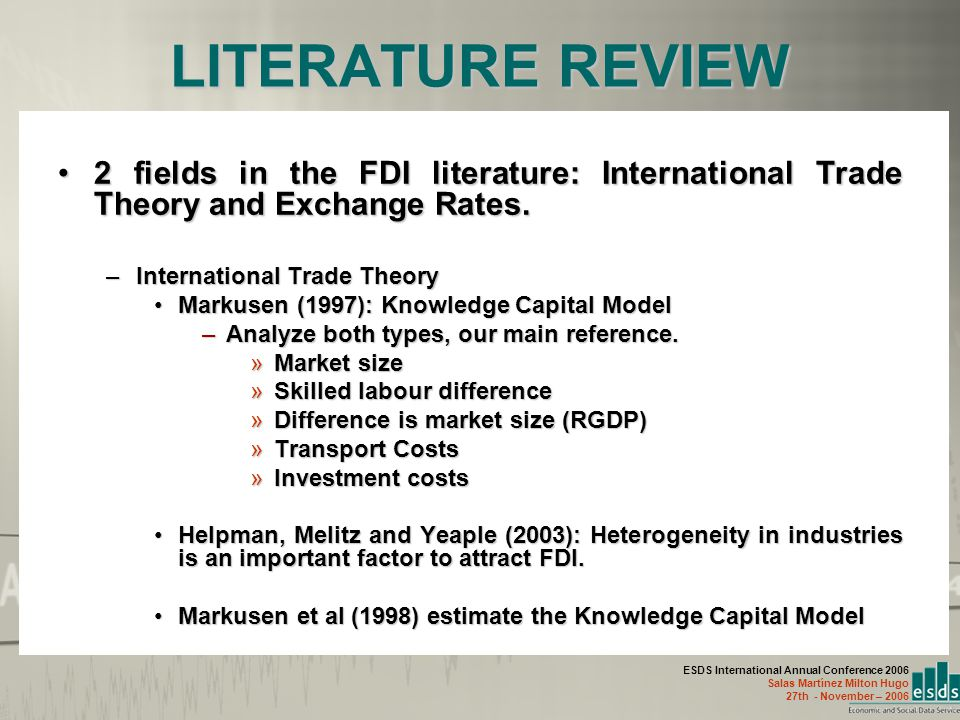 ESDS International Annual Conference 2006 Salas Martínez Milton Hugo 27th - November – 2006 LITERATURE REVIEW 2 fields in the FDI literature: International Trade Theory and Exchange Rates.2 fields in the FDI literature: International Trade Theory and Exchange Rates.