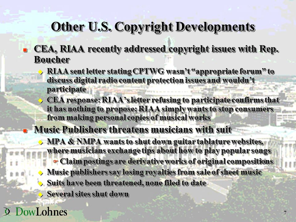 7 Other U.S. Copyright Developments n CEA, RIAA recently addressed copyright issues with Rep.