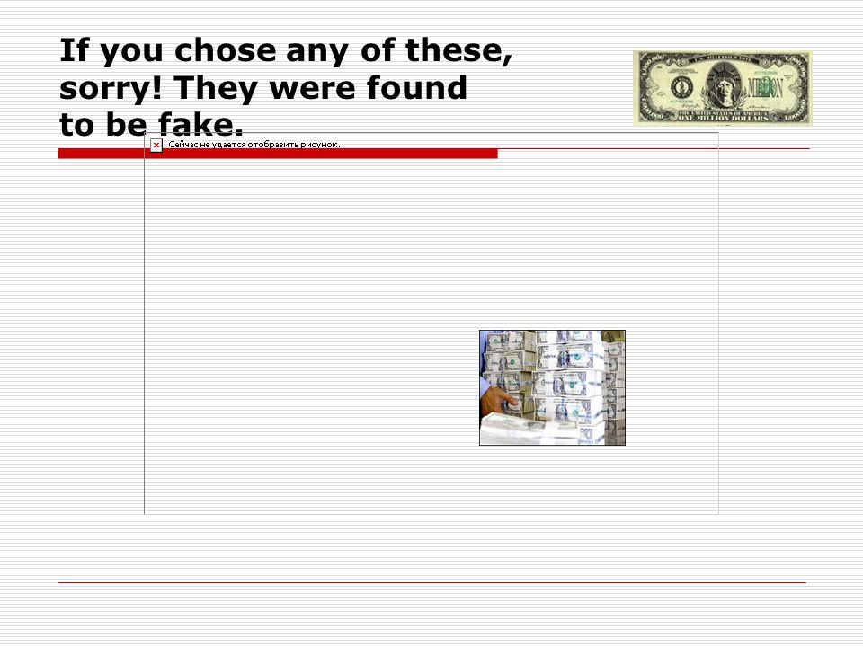 If you chose any of these, sorry! They were found to be fake.