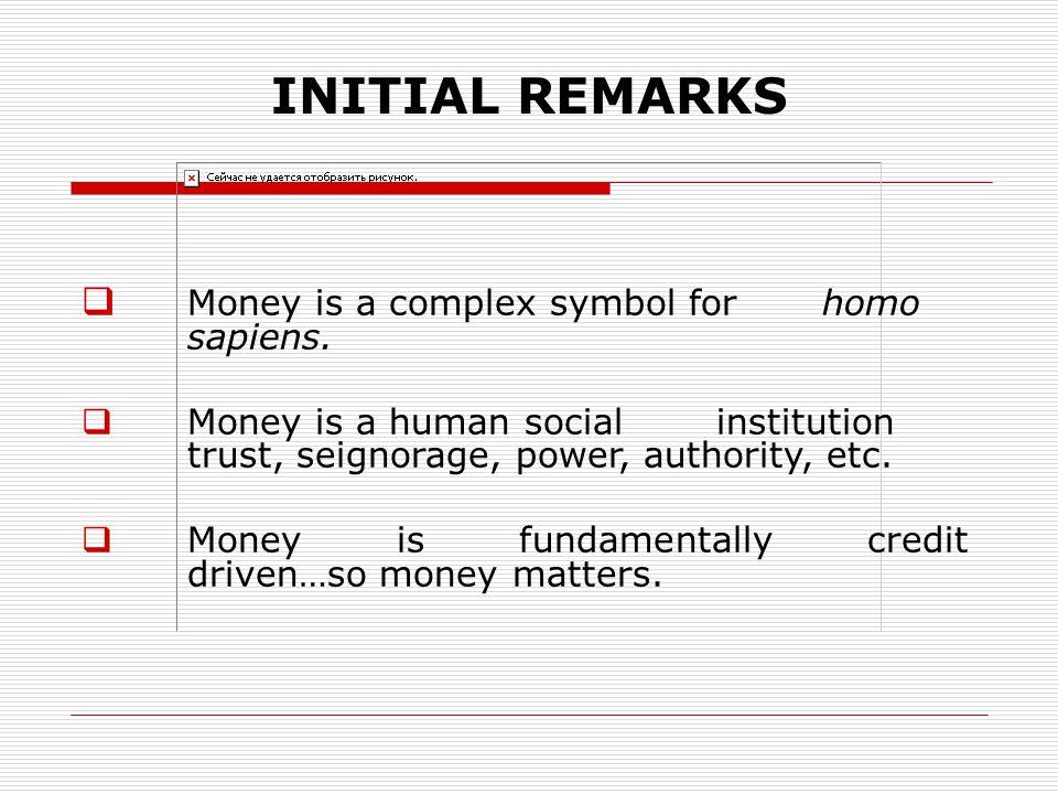 INITIAL REMARKS  Money is a complex symbol for homo sapiens.