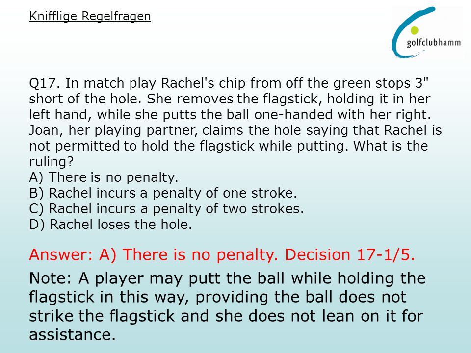 Q17. In match play Rachel s chip from off the green stops 3 short of the hole.