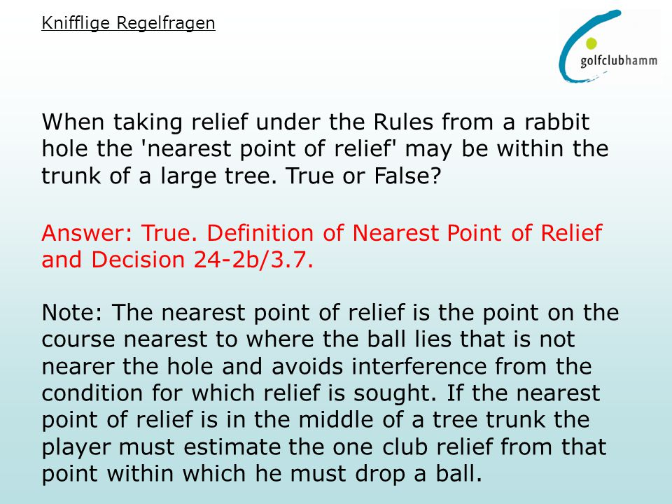 When taking relief under the Rules from a rabbit hole the nearest point of relief may be within the trunk of a large tree.