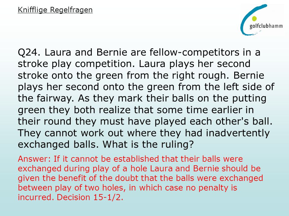 Q24. Laura and Bernie are fellow-competitors in a stroke play competition.