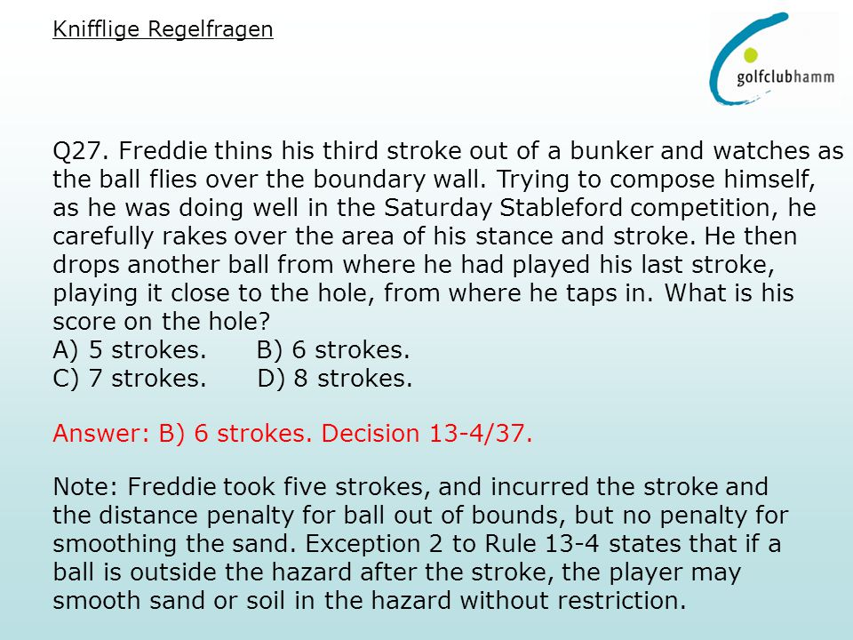 Q27. Freddie thins his third stroke out of a bunker and watches as the ball flies over the boundary wall. Trying to compose himself, as he was doing w