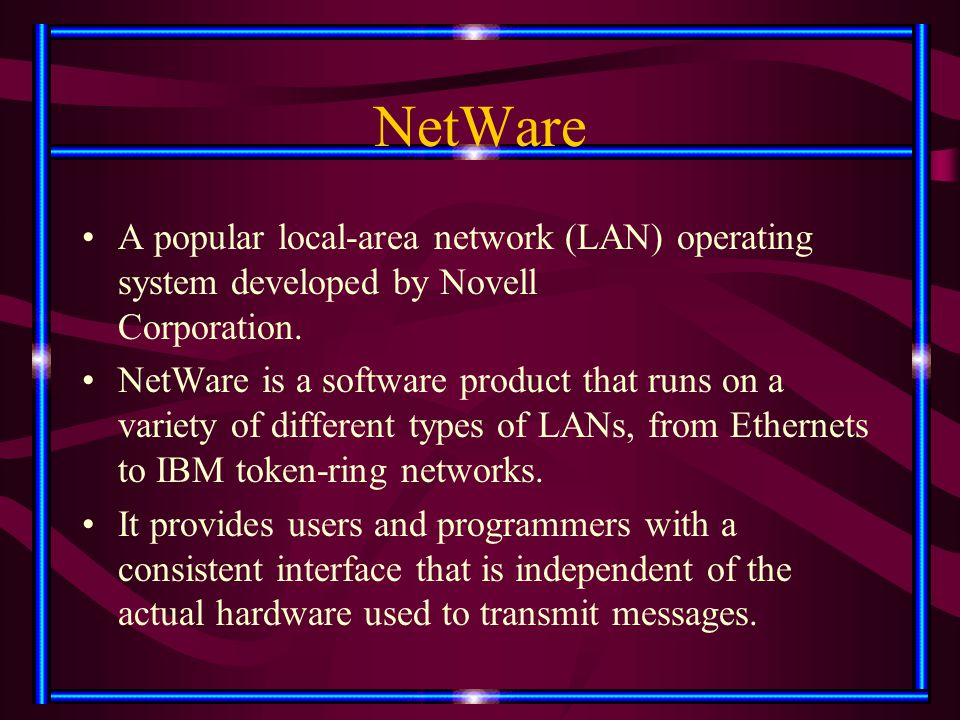 NetWare A popular local-area network (LAN) operating system developed by Novell Corporation. NetWare is a software product that runs on a variety of d