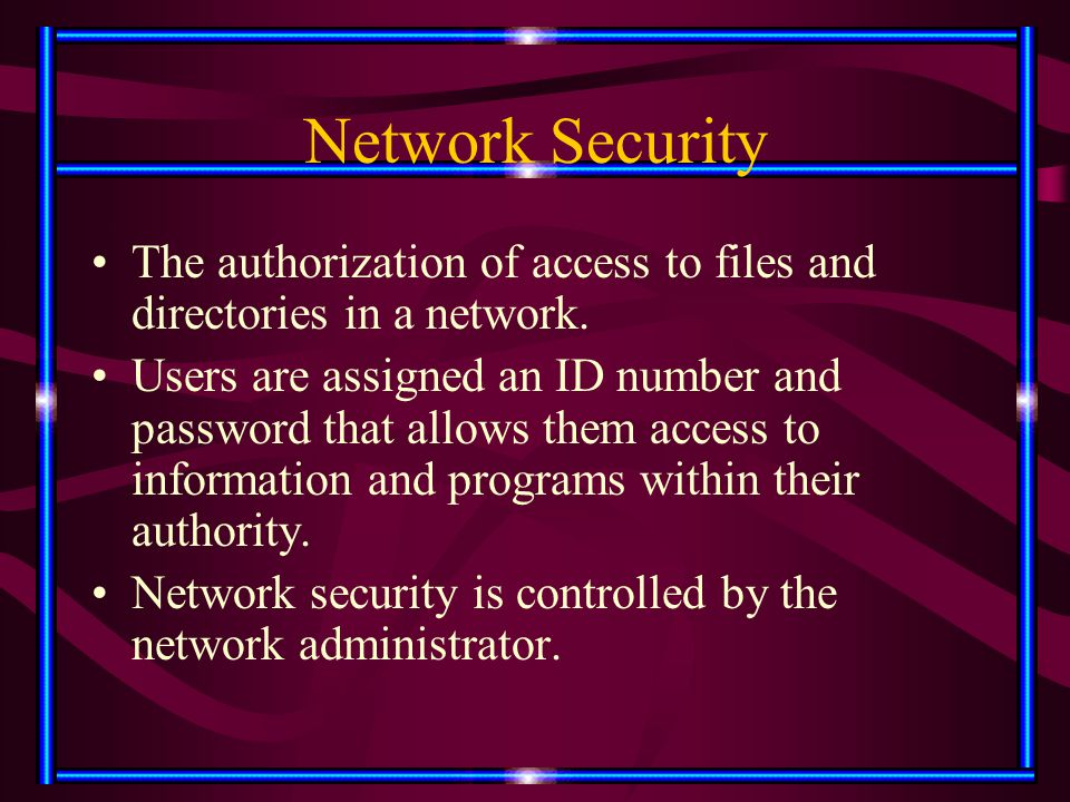 Network Security The authorization of access to files and directories in a network. Users are assigned an ID number and password that allows them acce