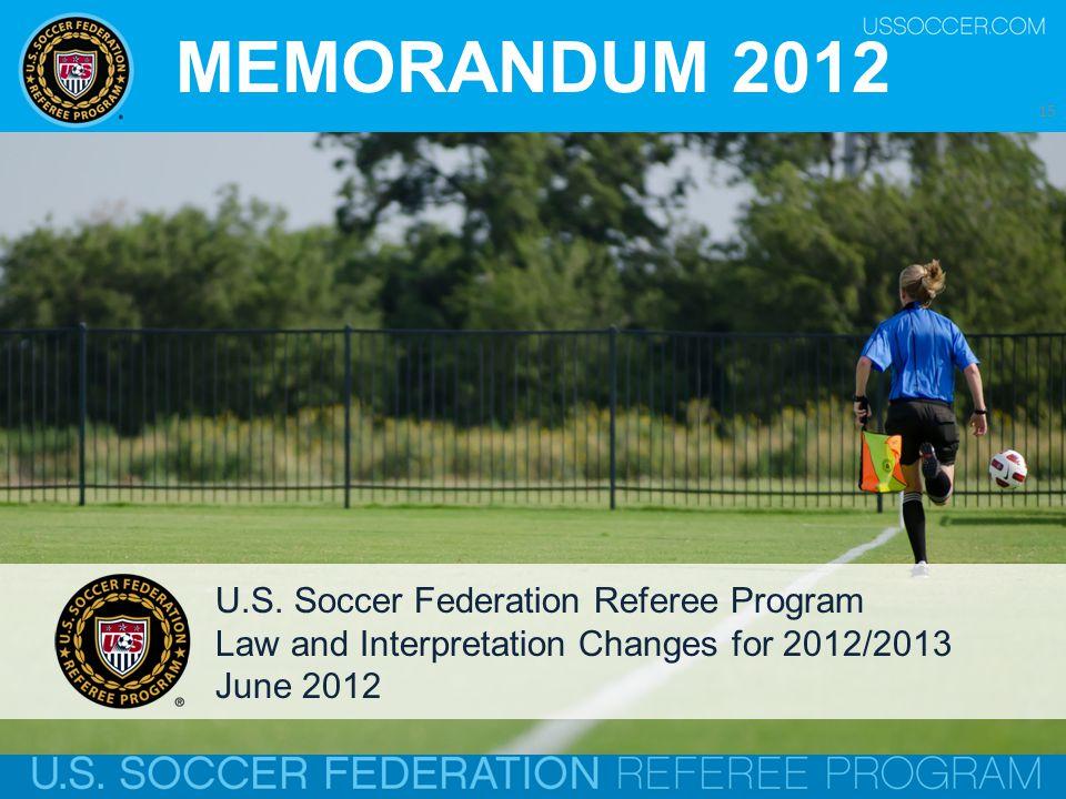 August 2012 15 MEMORANDUM 2012 U.S. Soccer Federation Referee Program Law and Interpretation Changes for 2012/2013 June 2012 15