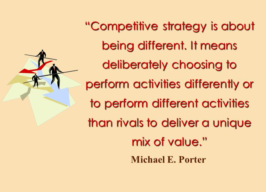 Competitive strategy is about being different.