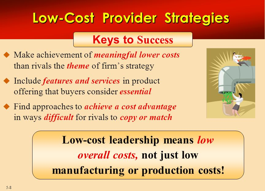 5-29 Best-Cost Provider Strategies  Combine a strategic emphasis on low-cost with a strategic emphasis on differentiation  Make an upscale product at a lower cost  Give customers more value for the money  Deliver superior value by meeting or exceeding buyer expectations on product attributes and beating their price expectations  Be the low-cost provider of a product with good-to-excellent product attributes, then use cost advantage to underprice comparable brands Objectives