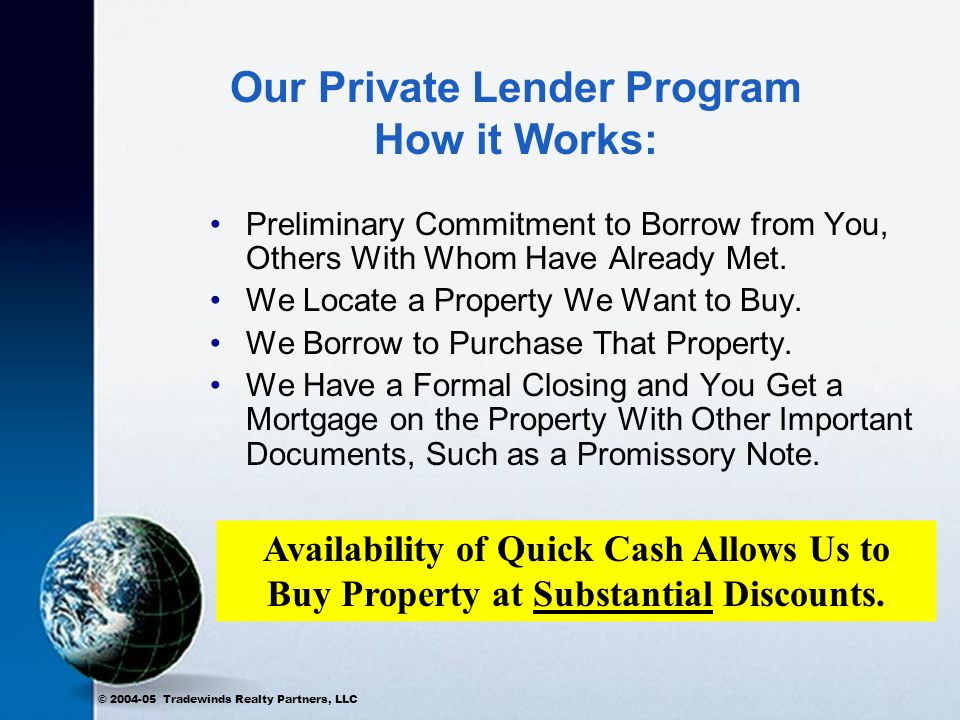 © 2004-05 Tradewinds Realty Partners, LLC Private Lender Program $50,000 Loan Example: $50,000 x 15% = $9,000.00/year.