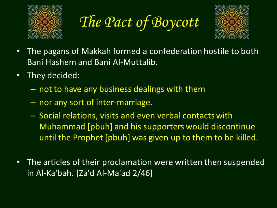The Pact of Boycott The pagans of Makkah formed a confederation hostile to both Bani Hashem and Bani Al-Muttalib.