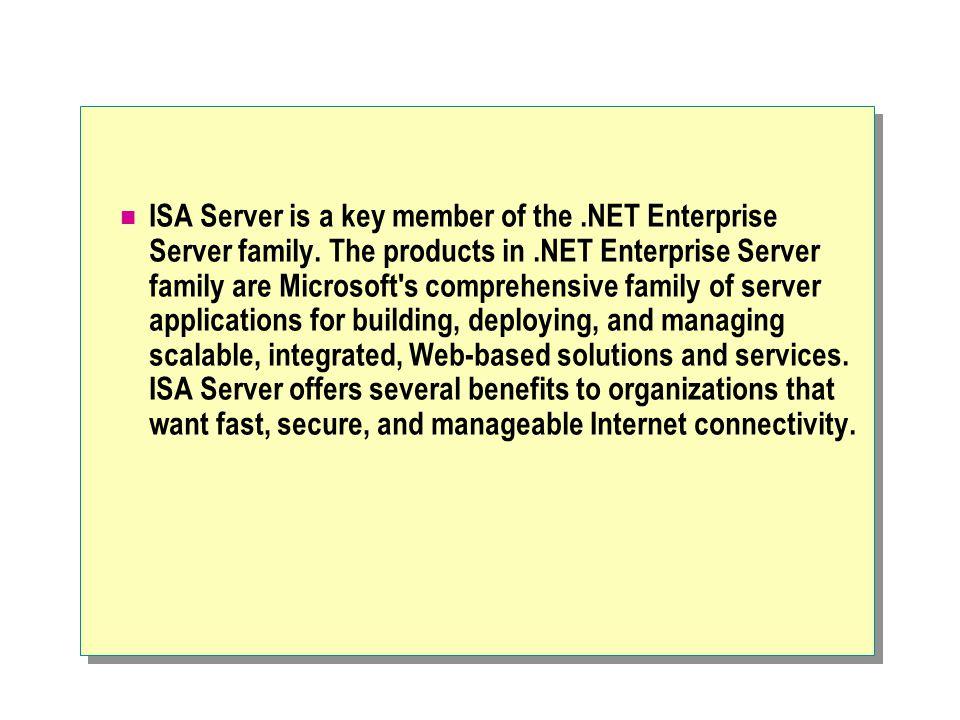 ISA Server is a key member of the.NET Enterprise Server family.