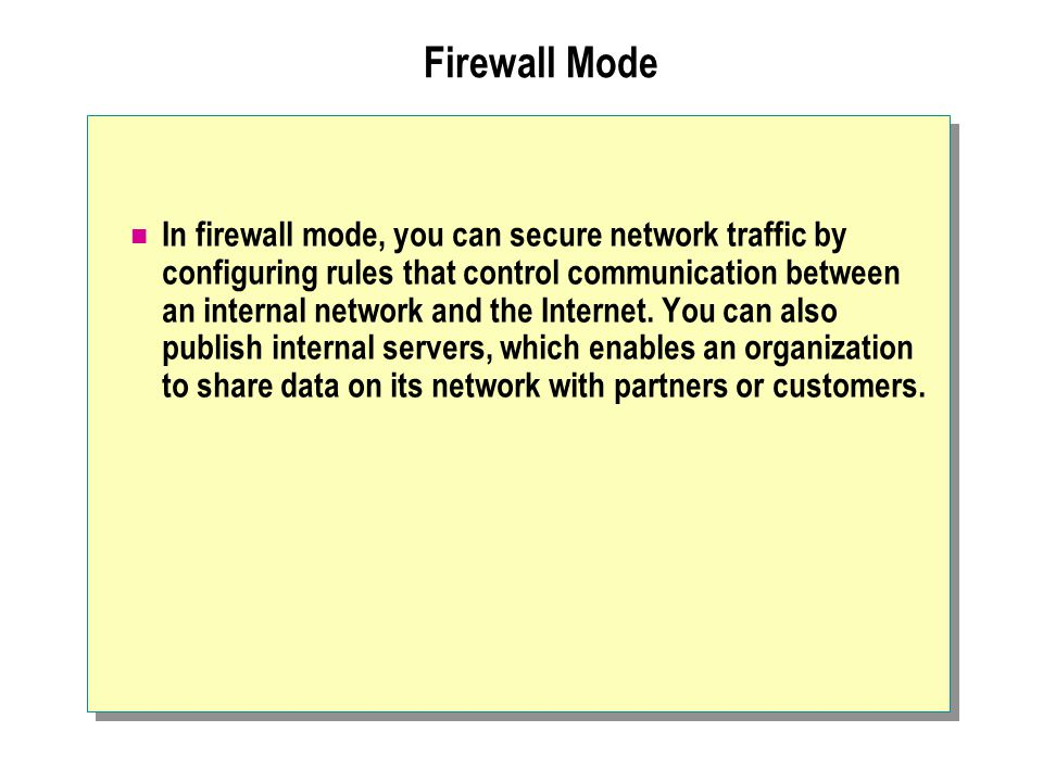 Firewall Mode In firewall mode, you can secure network traffic by configuring rules that control communication between an internal network and the Internet.