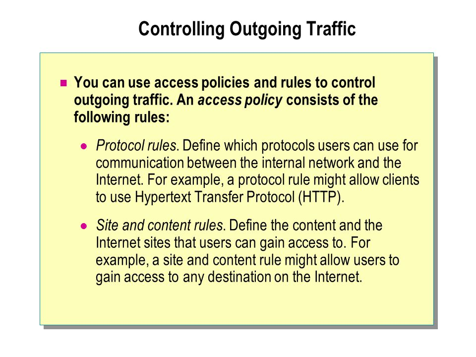 Controlling Outgoing Traffic You can use access policies and rules to control outgoing traffic. An access policy consists of the following rules: Prot