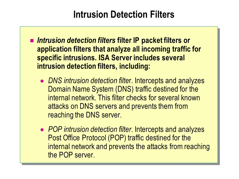 Intrusion Detection Filters Intrusion detection filters filter IP packet filters or application filters that analyze all incoming traffic for specific