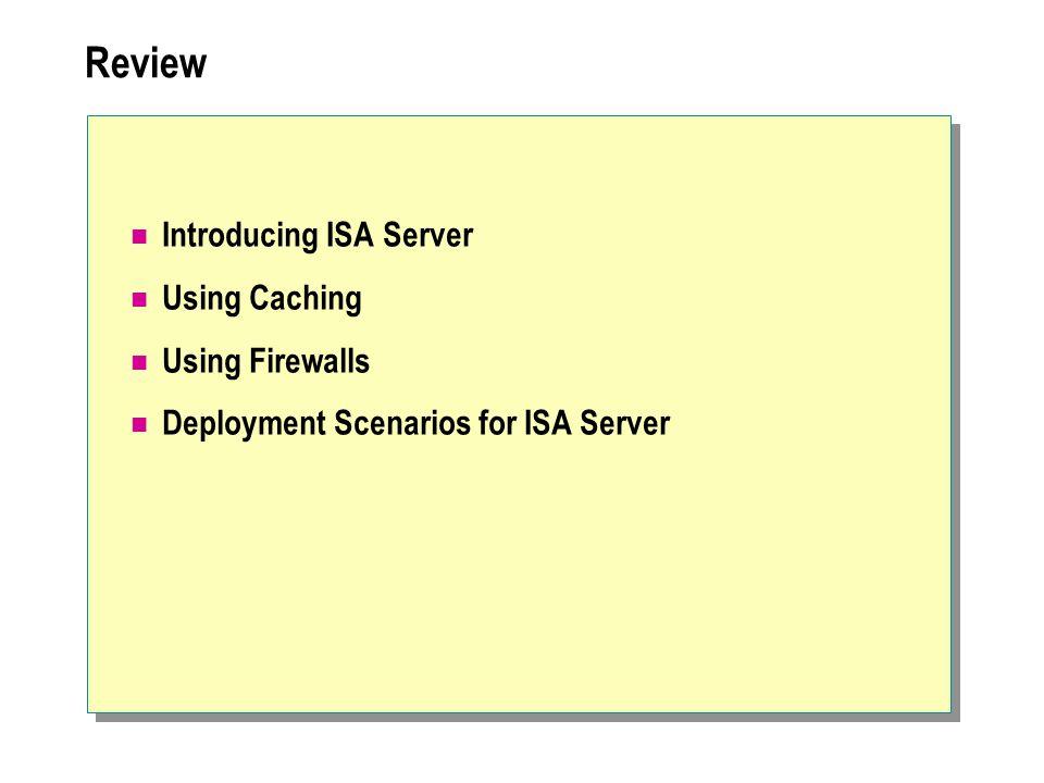 Review Introducing ISA Server Using Caching Using Firewalls Deployment Scenarios for ISA Server